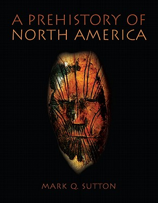 A Prehistory of North America By Sutton, Mark Q.